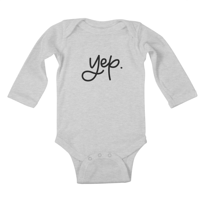 yep. Kids Baby Longsleeve Bodysuit by Hyssop Design