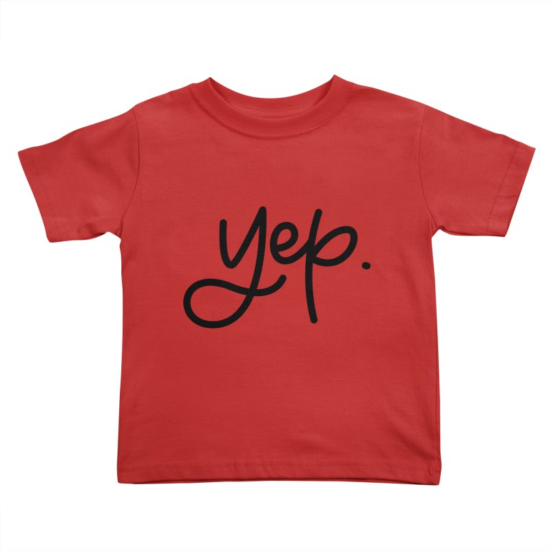 yep. Kids Toddler T-Shirt by Hyssop Design