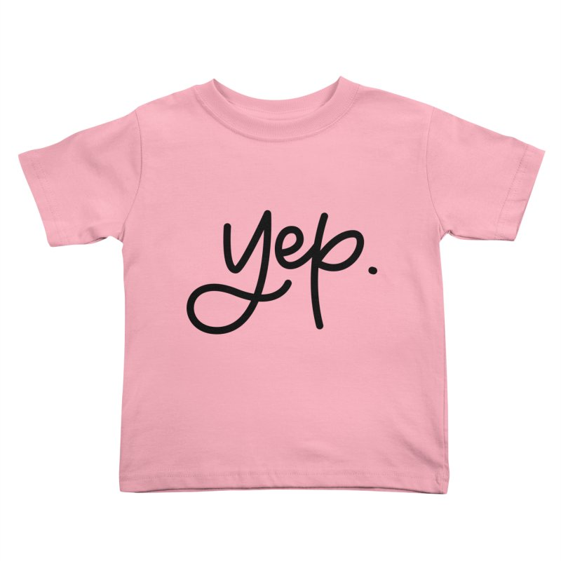 yep. Kids Toddler T-Shirt by Hyssop Design