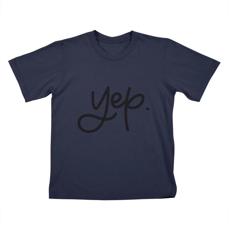 yep. Kids T-Shirt by Hyssop Design
