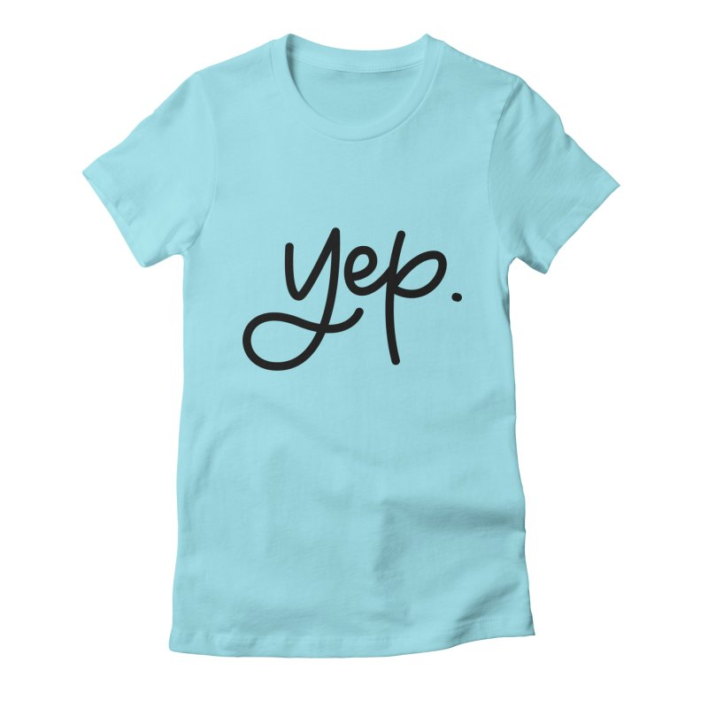 yep. Women's Fitted T-Shirt by Hyssop Design