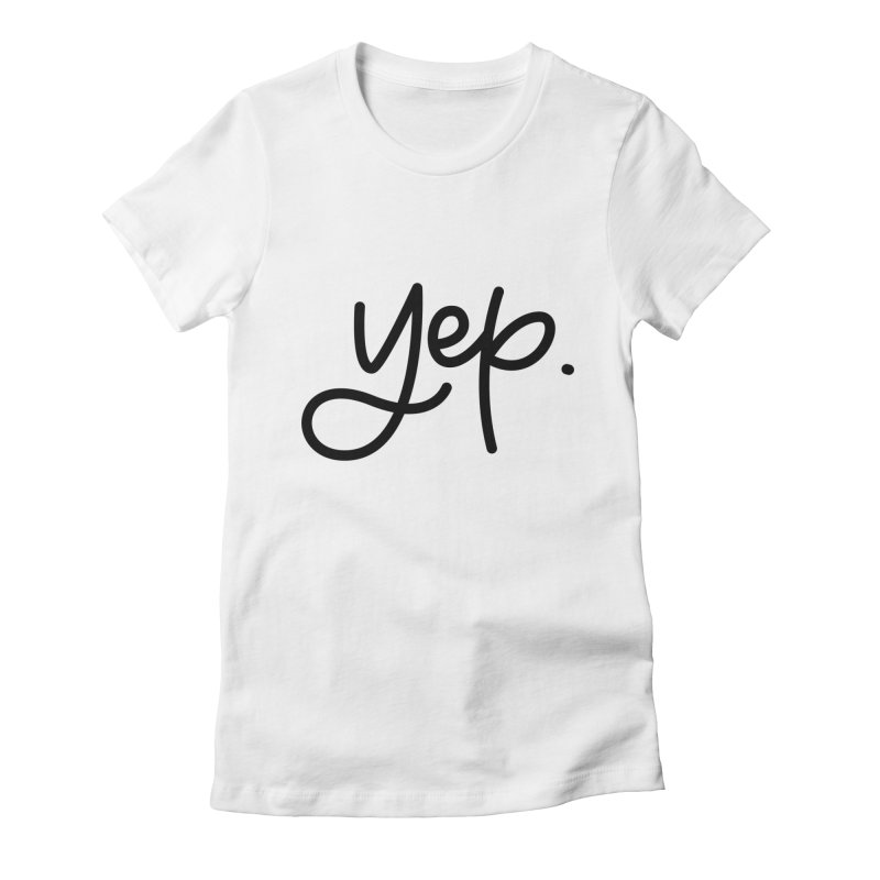 yep. in Women's Fitted T-Shirt White by Hyssop Design