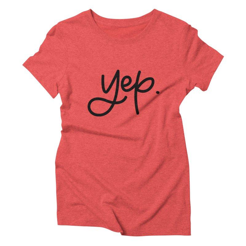 yep. Women's Triblend T-Shirt by Hyssop Design