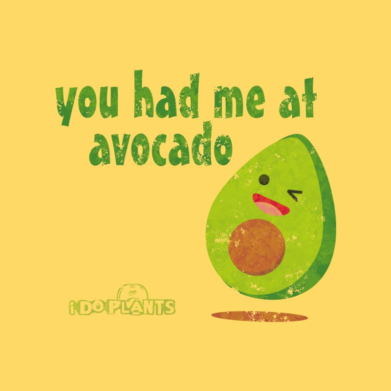 you had me at avocado by iDoPlants.com Shop
