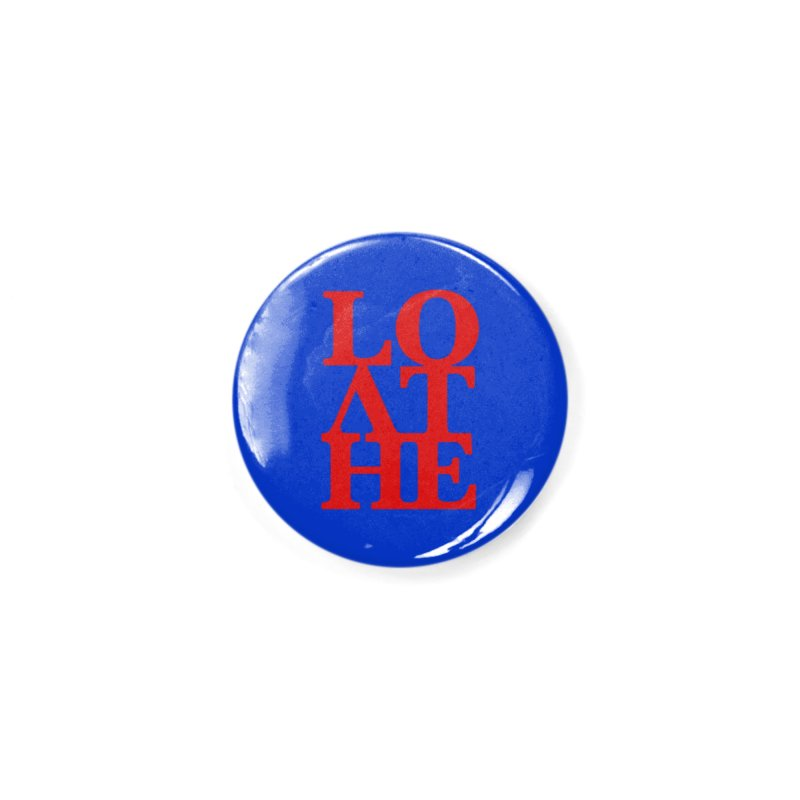 Love & Hate = Loathe Accessories Button by I am a graphic designer