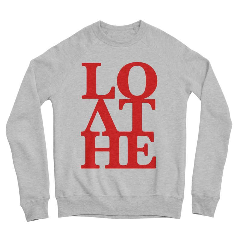 Love & Hate = Loathe Women's Sponge Fleece Sweatshirt by I am a graphic designer