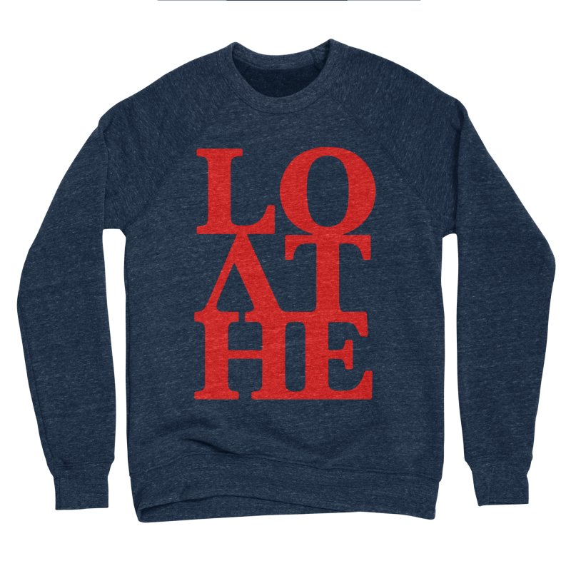 Love & Hate = Loathe Men's Sponge Fleece Sweatshirt by I am a graphic designer