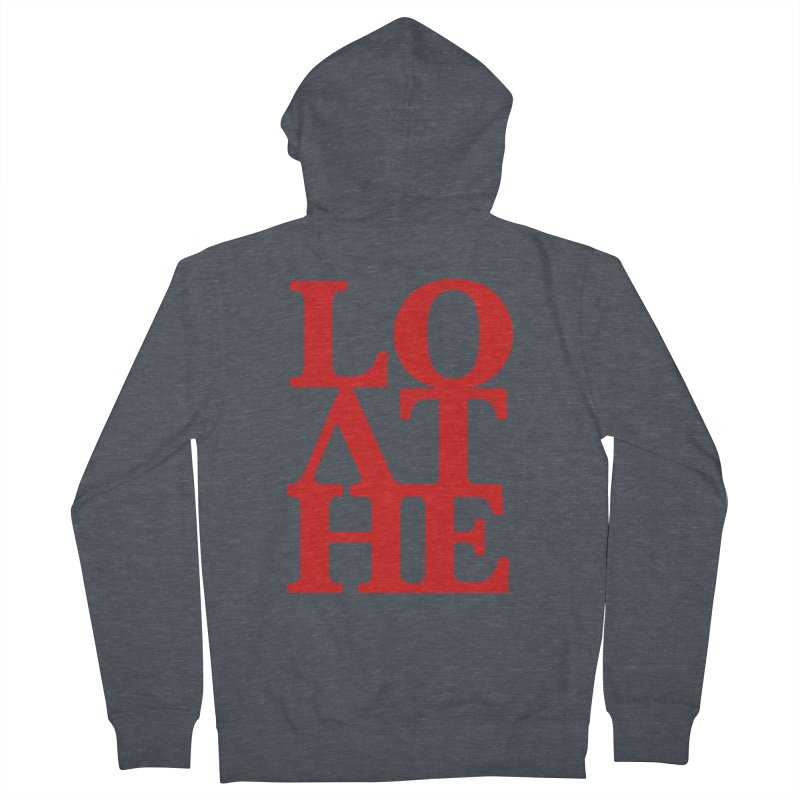 Love & Hate = Loathe Women's French Terry Zip-Up Hoody by I am a graphic designer