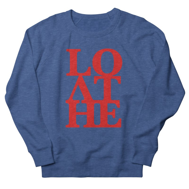 Love & Hate = Loathe Men's French Terry Sweatshirt by I am a graphic designer