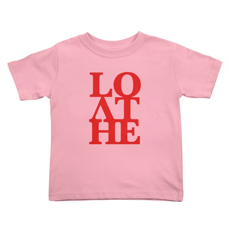 Love & Hate = Loathe Kids Toddler T-Shirt by I am a graphic designer