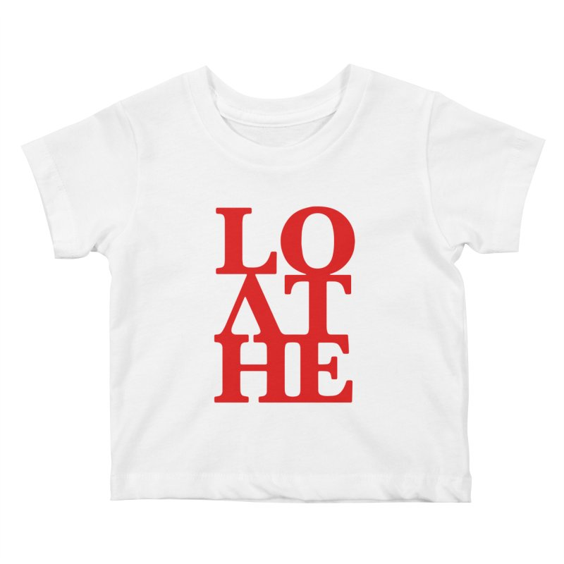 Love & Hate = Loathe Kids Baby T-Shirt by I am a graphic designer