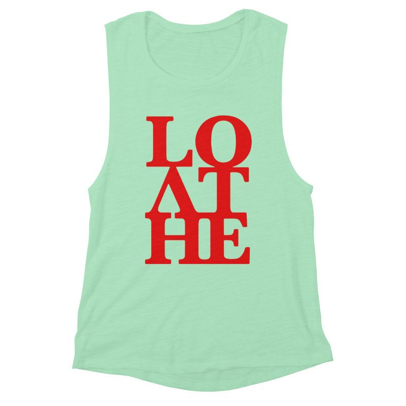 Love & Hate = Loathe Women's Muscle Tank by I am a graphic designer