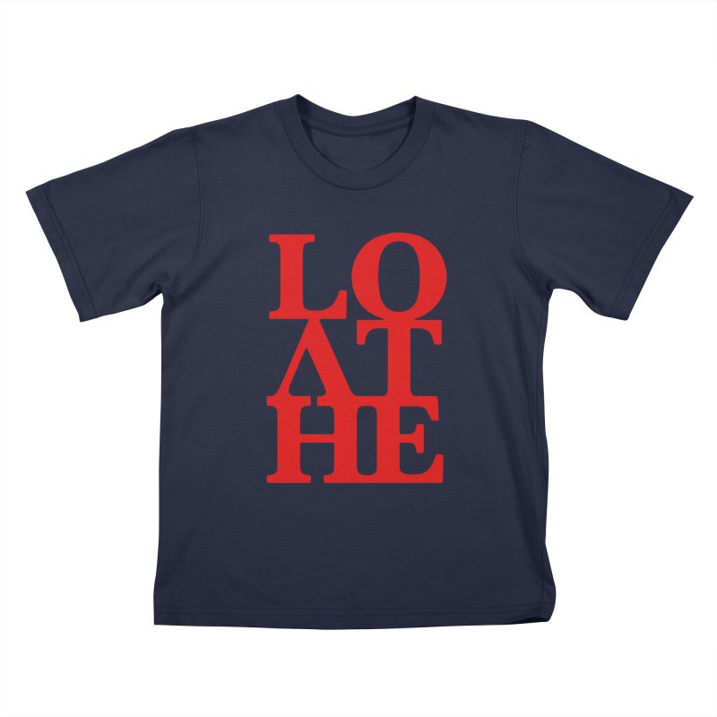 Love & Hate = Loathe Kids T-Shirt by I am a graphic designer