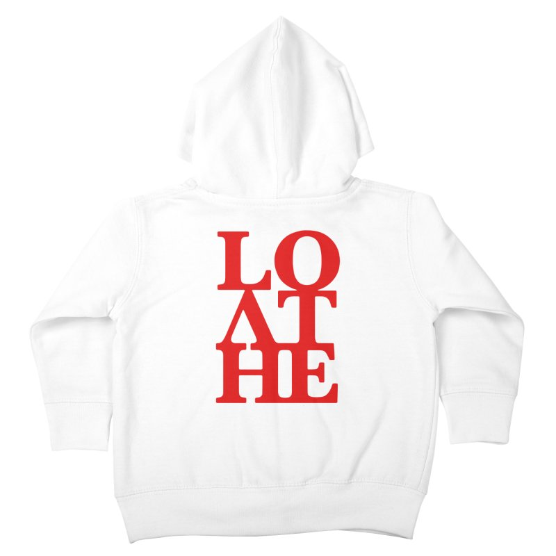 Love & Hate = Loathe Kids Toddler Zip-Up Hoody by I am a graphic designer