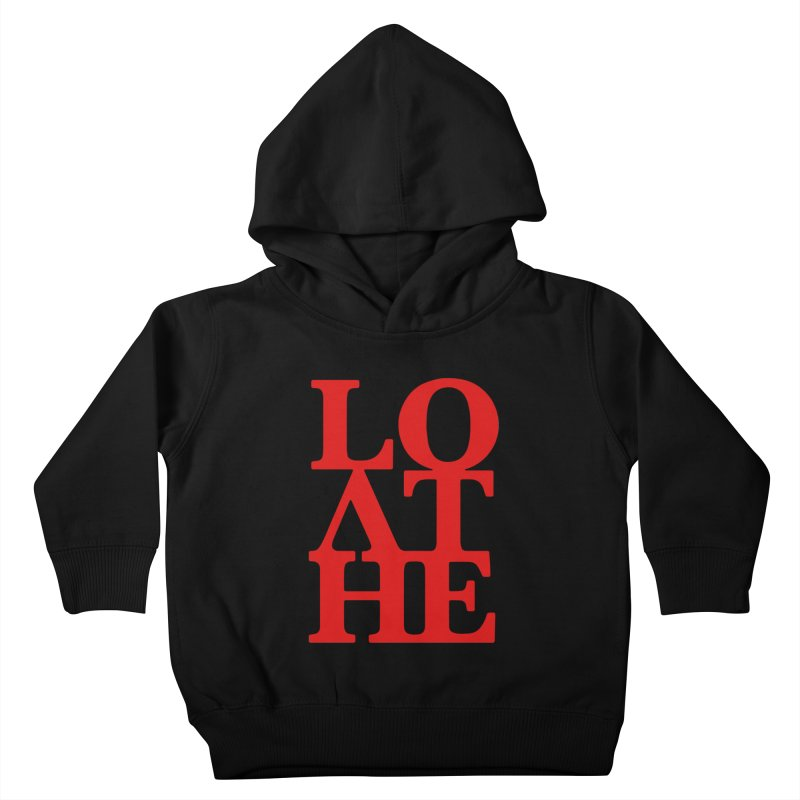 Love & Hate = Loathe Kids Toddler Pullover Hoody by I am a graphic designer