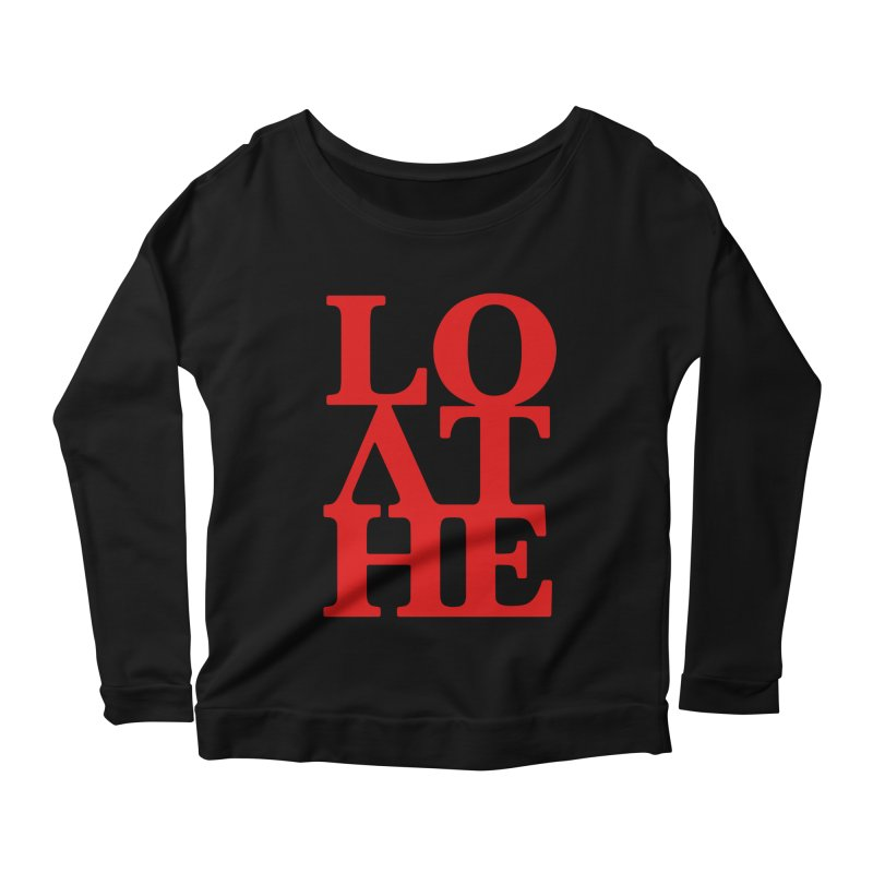 Love & Hate = Loathe Women's Scoop Neck Longsleeve T-Shirt by I am a graphic designer