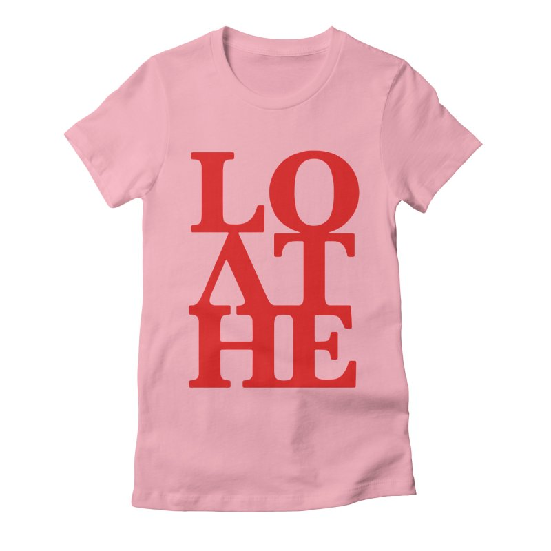 Love & Hate = Loathe Women's Fitted T-Shirt by I am a graphic designer