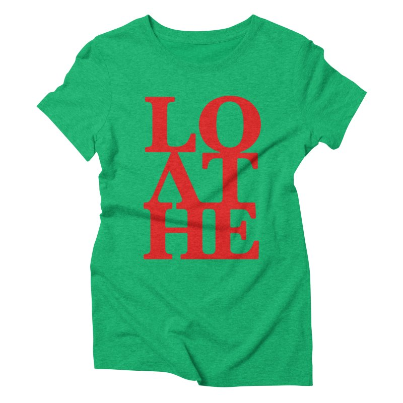 Love & Hate = Loathe Women's Triblend T-Shirt by I am a graphic designer