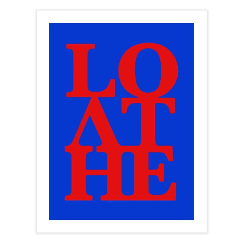 Love & Hate = Loathe Home Fine Art Print by I am a graphic designer