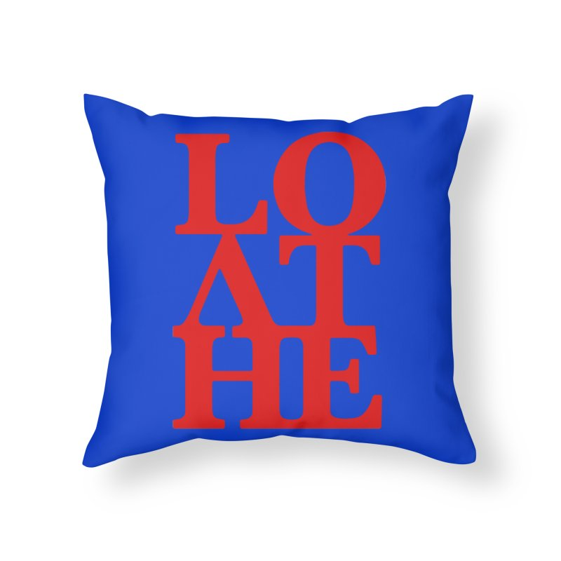 Love & Hate = Loathe Home Throw Pillow by I am a graphic designer