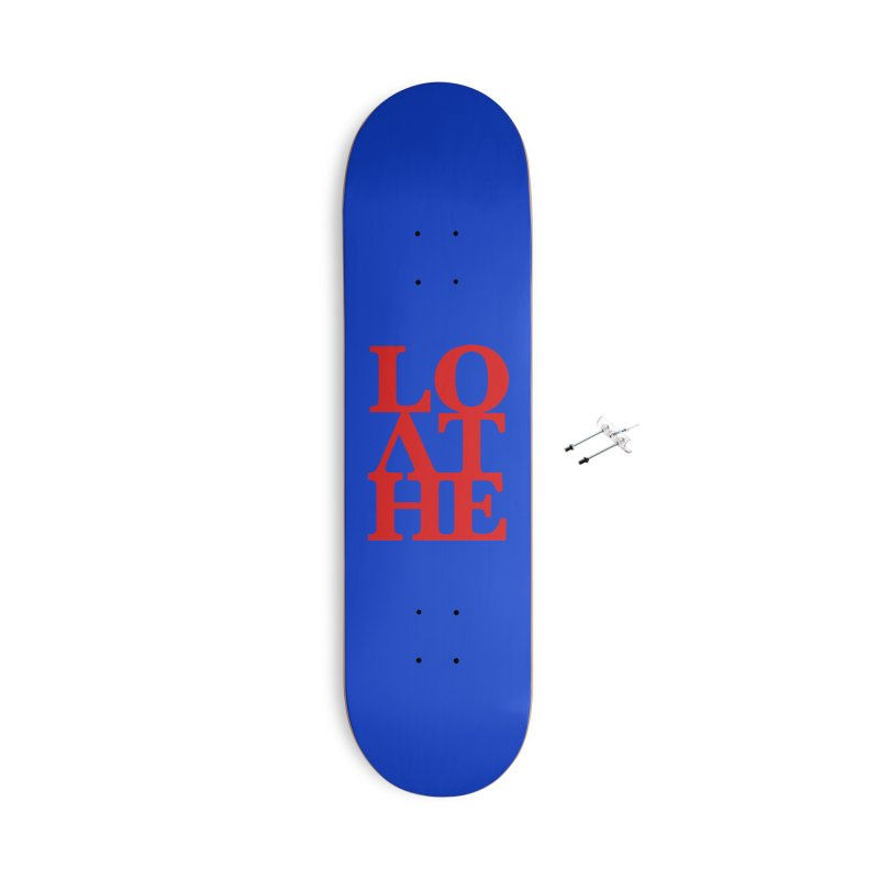 Love & Hate = Loathe Accessories With Hanging Hardware Skateboard by I am a graphic designer