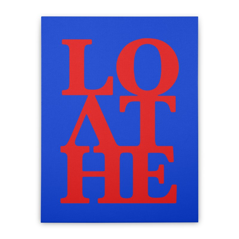 Love & Hate = Loathe Home Stretched Canvas by I am a graphic designer