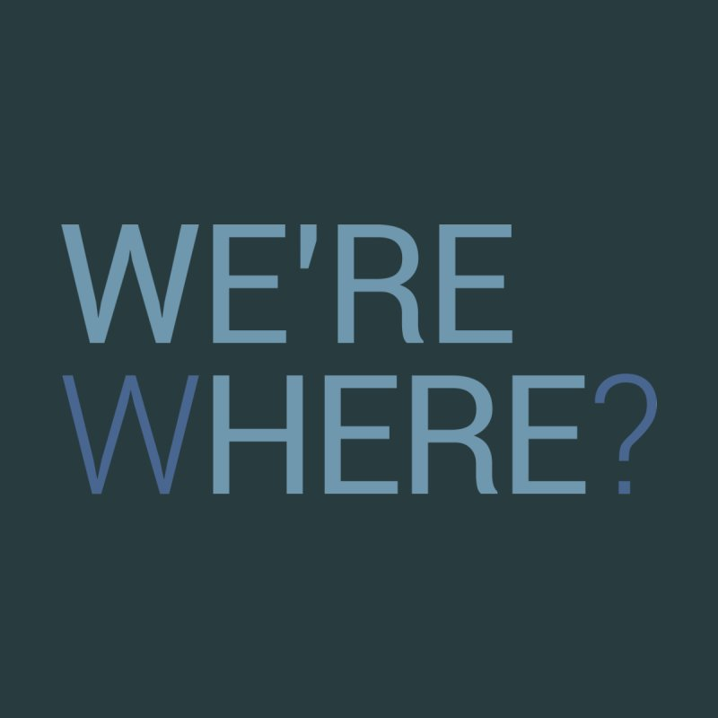We're here / We're where?   by iamstuckonearth's Artist Shop