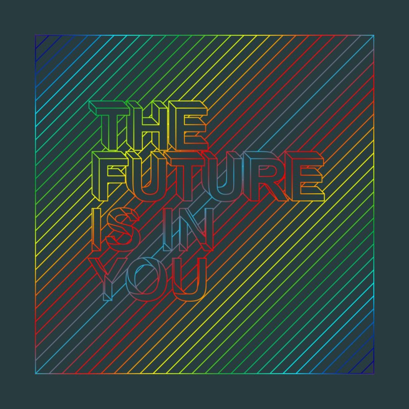 THE FUTURE IS IN YOU – Rainbow style by iamstuckonearth's Artist Shop