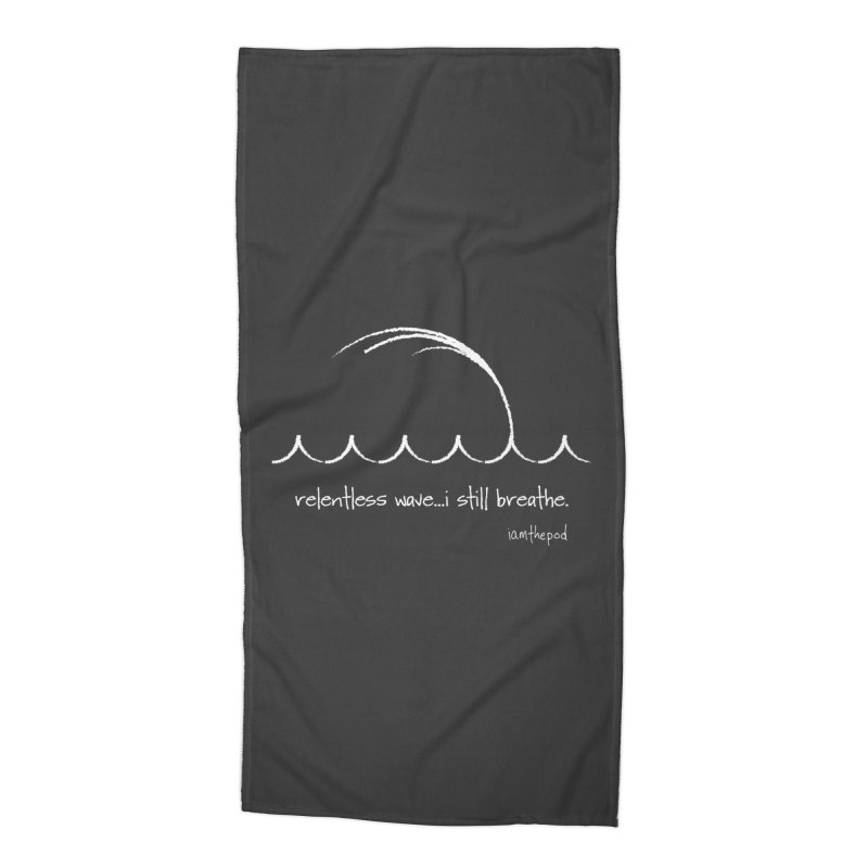 Relentless Wave...I Still Breathe. Accessories Beach Towel by iamthepod's Artist Shop