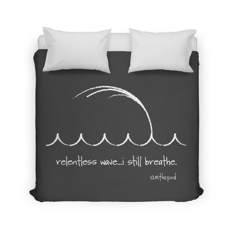 Relentless Wave...I Still Breathe. Home Duvet by iamthepod's Artist Shop