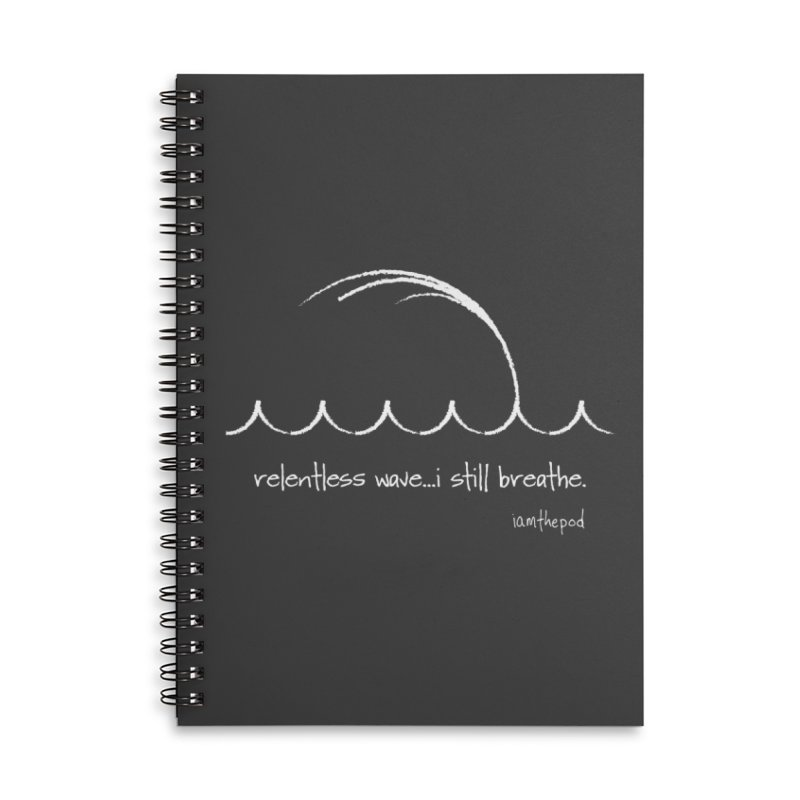 Relentless Wave...I Still Breathe. Accessories Lined Spiral Notebook by iamthepod's Artist Shop