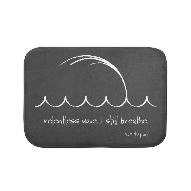 Relentless Wave...I Still Breathe. Home Bath Mat by iamthepod's Artist Shop