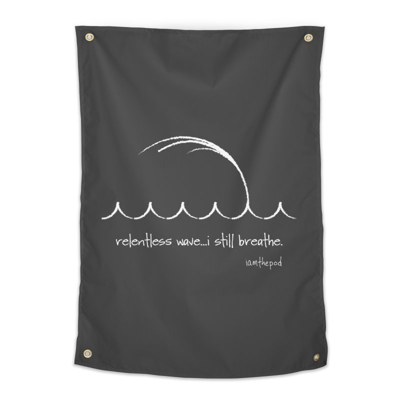 Relentless Wave...I Still Breathe. Home Tapestry by iamthepod's Artist Shop