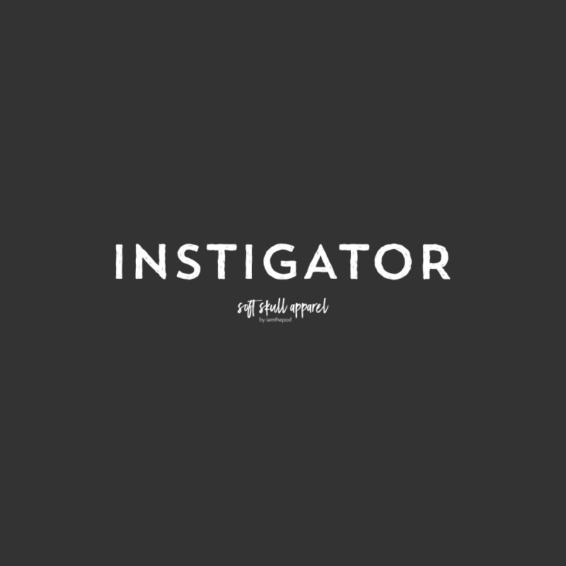 Instigator Men's T-Shirt by iamthepod's Artist Shop