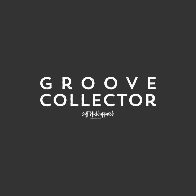 Groove Collector Men's T-Shirt by iamthepod's Artist Shop