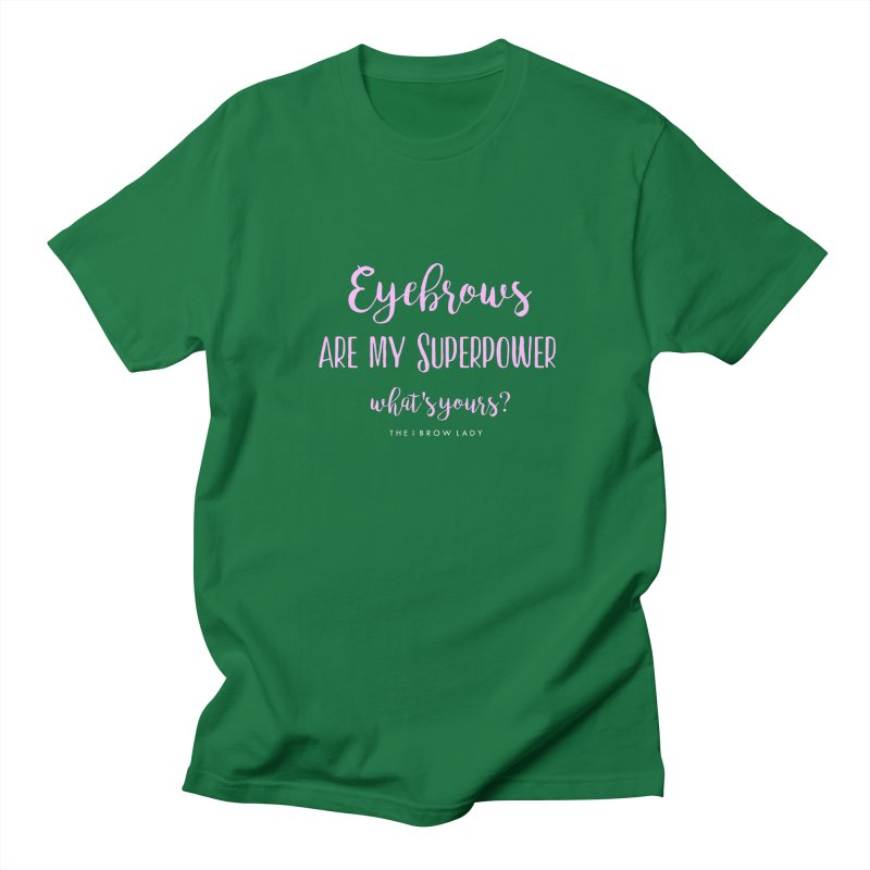 Eyebrows Are My Superpower Women's Regular Unisex T-Shirt by Threaded by The iBrow Lady