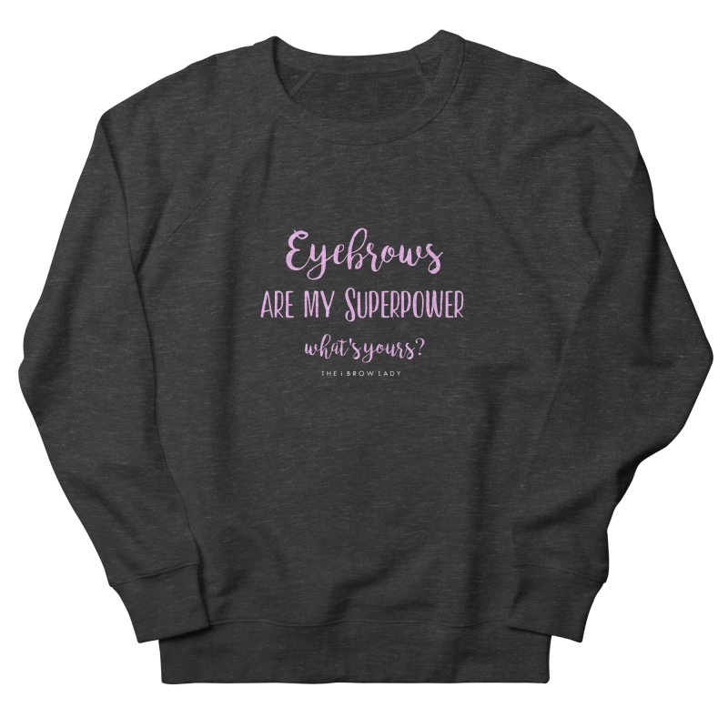 Eyebrows Are My Superpower Women's French Terry Sweatshirt by Threaded by The iBrow Lady