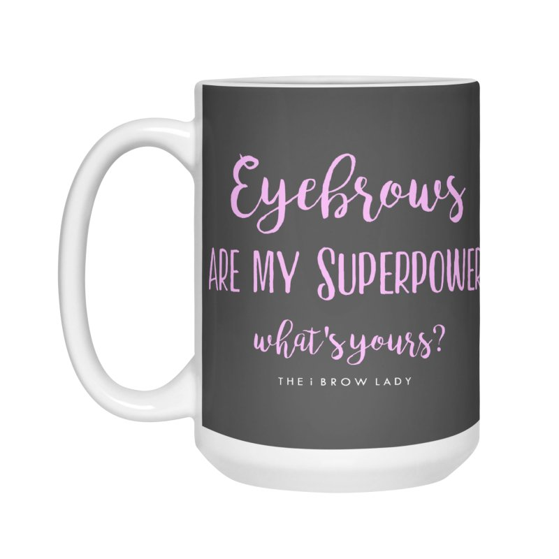 Eyebrows Are My Superpower Accessories Mug by Threaded by The iBrow Lady