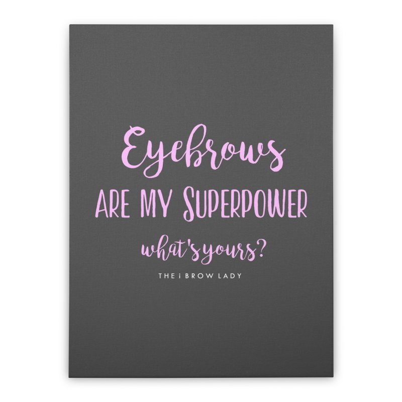 Eyebrows Are My Superpower Home Stretched Canvas by Threaded by The iBrow Lady
