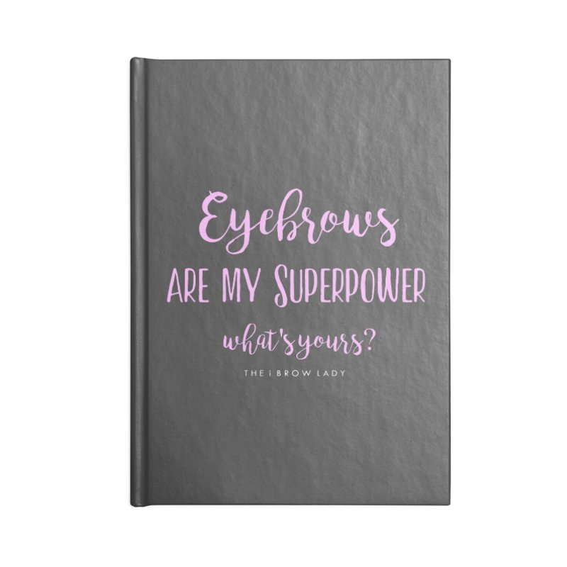 Eyebrows Are My Superpower Accessories Lined Journal Notebook by Threaded by The iBrow Lady