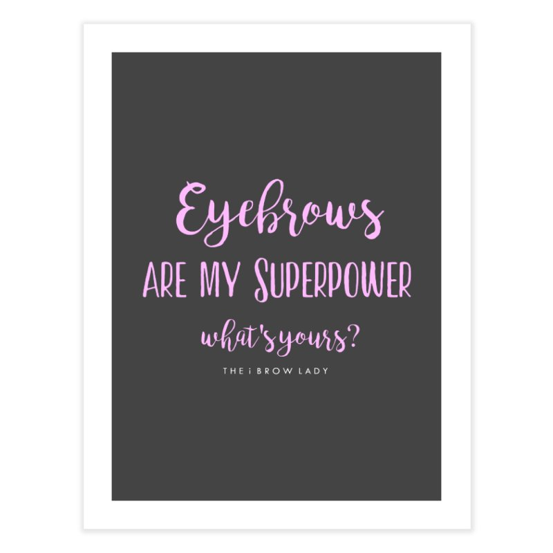 Eyebrows Are My Superpower Home Fine Art Print by Threaded by The iBrow Lady