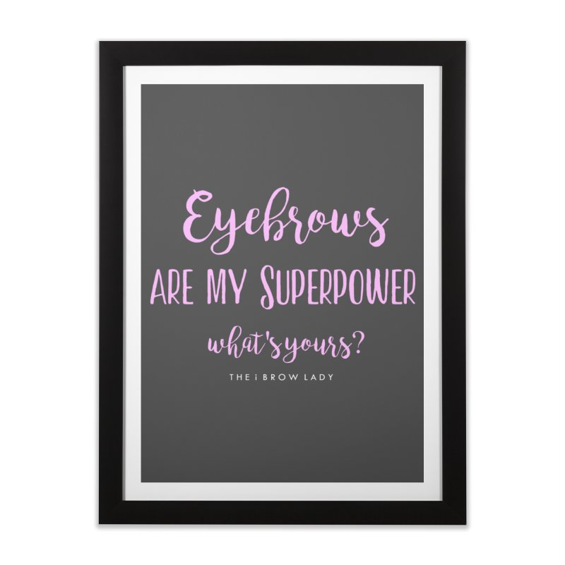 Eyebrows Are My Superpower Home Framed Fine Art Print by Threaded by The iBrow Lady