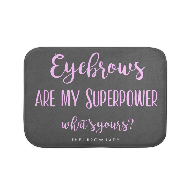 Eyebrows Are My Superpower Home Bath Mat by Threaded by The iBrow Lady