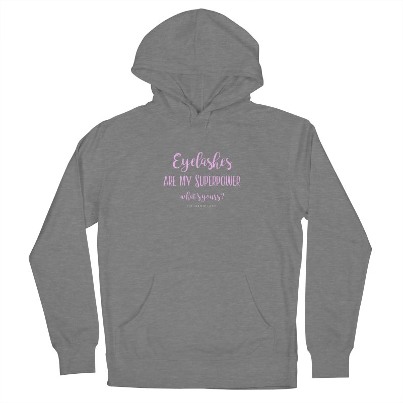 Eyelashes Are My Superpower Women's Pullover Hoody by Threaded by The iBrow Lady