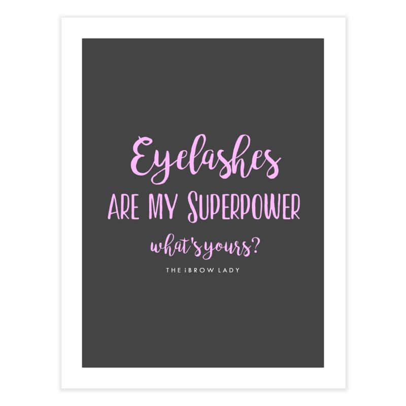 Eyelashes Are My Superpower Home Fine Art Print by Threaded by The iBrow Lady