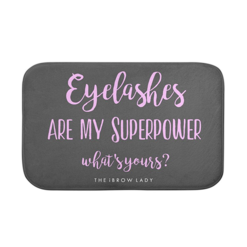 Eyelashes Are My Superpower Home Bath Mat by Threaded by The iBrow Lady