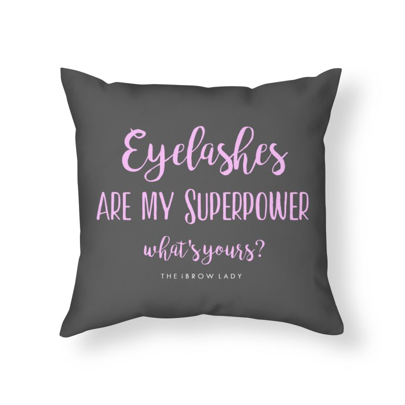 Eyelashes Are My Superpower Home Throw Pillow by Threaded by The iBrow Lady