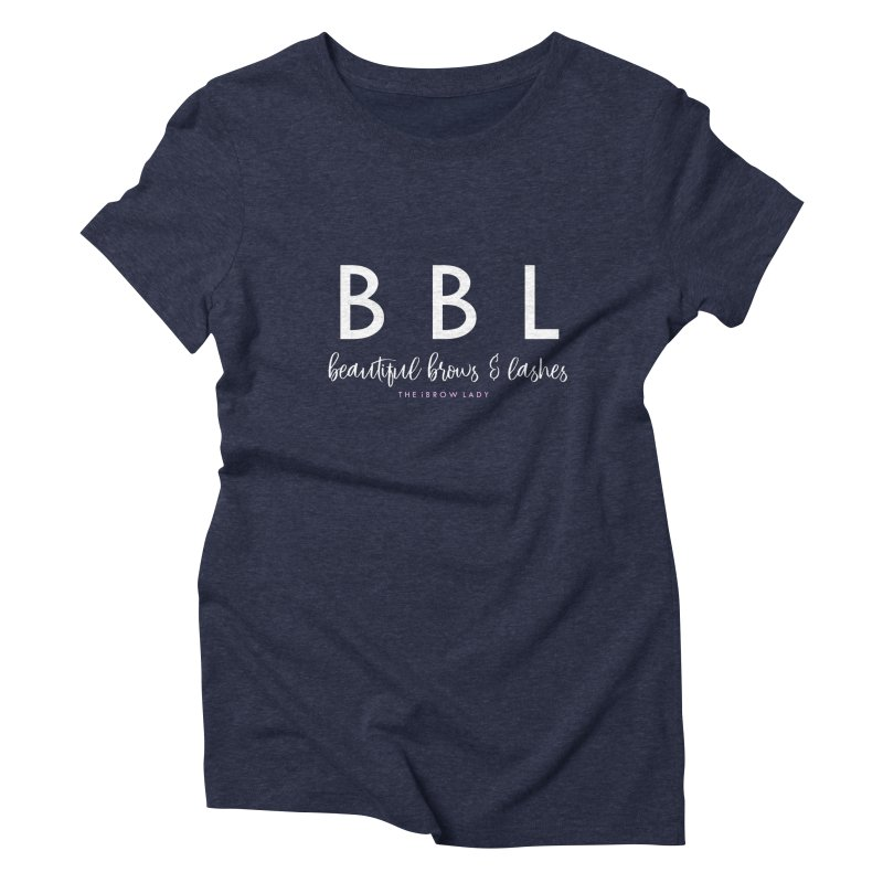 """""""BBL"""" Women's Triblend T-Shirt by Threaded by The iBrow Lady"""