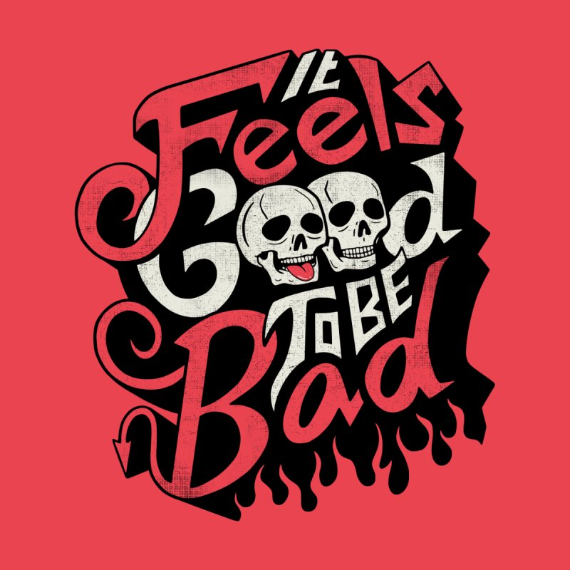 Good to be Bad Men's T-Shirt by Ibyes