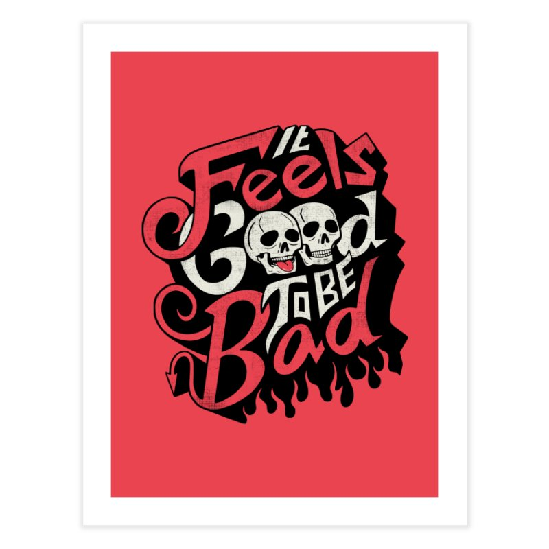 Good to be Bad Home Fine Art Print by Ibyes